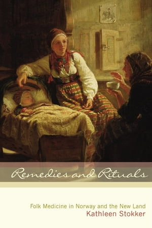 Remedies and Rituals Folk Medicine in Norway and the New Land