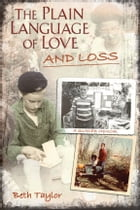 The Plain Language of Love and Loss: A Quaker Memoir by Beth Taylor