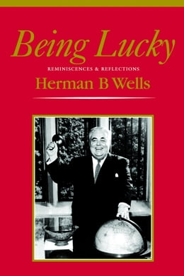 Book Being Lucky: Reminiscences and Reflections by Herman B Wells