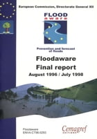 Final Floodaware Report of the European Climate and Environment Programme: Action 2.3.1.: hydrological and hydrogeological risks. 1994-1998. by Nicolas Gendreau