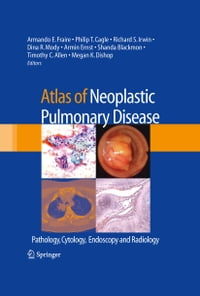 Atlas of Neoplastic Pulmonary Disease: Pathology, Cytology, Endoscopy and Radiology