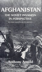 Afghanistan: The Soviet Invasion in Perspective by Anthony Arnold