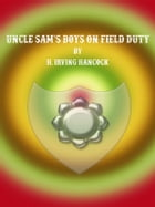 Uncle Sam's Boys on Field Duty by H. Irving Hancock