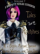 Tales from the Archives: Volume 7 by K T Bryski