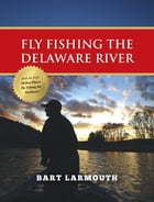 Fly Fishing the Delaware River by Bart Larmouth