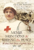 Menus, Munitions and Keeping the Peace: The Home Front Diaries of Gabrielle West 1914 - 1917 by Avalon Weston