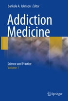 Addiction Medicine: Science and Practice by Bankole A. Johnson