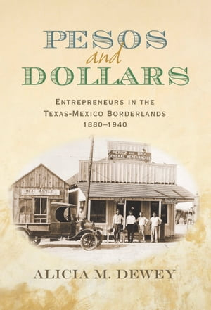 Pesos and Dollars Entrepreneurs in the Texas-Mexico Borderlands,  1880-1940
