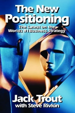 Book The New Positioning: The Latest on the World's #1 Business Strategy by Trout, Jack