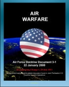 Air Force Doctrine Document 3-1, Air Warfare: Fundamentals, Missions, Planning, Training, Exercises, Asymmetric Force, Aerospace Power by Progressive Management