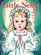 Little Nellie of Holy God: Illustrations by the Beloved Sister John Vianney by Sr. Mary Dominic R.S.G.