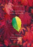 Utopias and Dystopias in the Fiction of H. G. Wells and William Morris: Landscape and Space