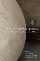 The Birth of Chinese Feminism: Essential Texts in Transnational Theory