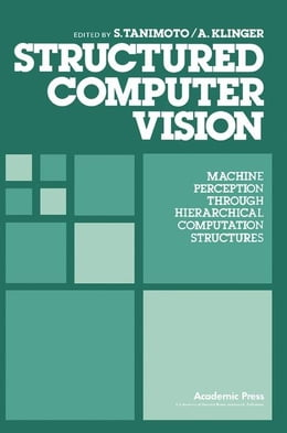 Book Structured Computer Vision: Machine Perception through Hierarchical Computation Structures by Tanimoto, S