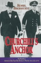 Churchill's Anchor: The Biography of Admiral Sir Dudley Pound by Robin Brodhurst