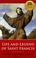 The Life and Legends of Saint Francis of Assisi by Father Candide Chalippe, Wyatt North