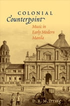 Colonial Counterpoint: Music in Early Modern Manila by D. R. M. Irving