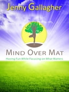 Mind Over Mat: Having Fun While Focusing on What Matters by Jenny Gallagher