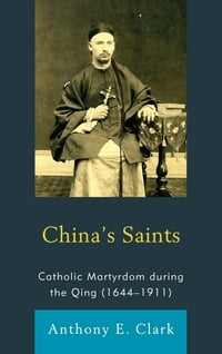 China's Saints: Catholic Martyrdom During the Qing (1644–1911)