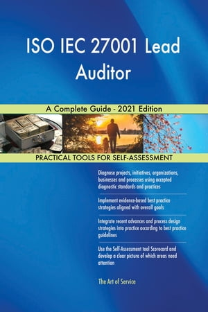 ISO IEC 27001 Lead Auditor A Complete Guide - 2021 Edition by Gerardus Blokdyk