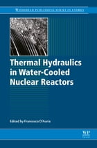 Thermal-Hydraulics of Water Cooled Nuclear Reactors by Francesco D'Auria