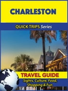 Charleston Travel Guide (Quick Trips Series): Sights, Culture, Food, Shopping & Fun by Jody Swift