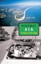 Highway A1A: Florida at the Edge by Herbert L Hiller