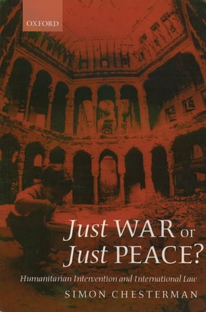 Just War or Just Peace? Humanitarian Intervention and International Law