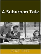 A Suburban Tale by Robert King