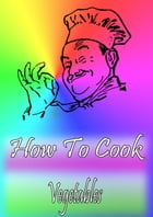 How To Cook Vegetables by Cook & Book
