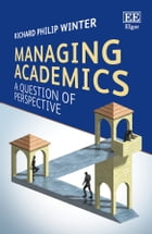Managing Academics: A Question of Perspective by Richard Philip Winter