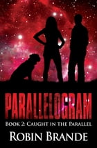 Parallelogram 2: Book 2: Caught in the Parallel by Robin Brande