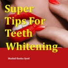 Super Tips for Teeth Whitening by Shahid Syed
