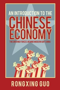An Introduction to the Chinese Economy: The Driving Forces Behind Modern Day China