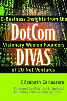 Book Dotcom Divas: E-Business Insights from the Visionary Women Founders of 20 Net Ventures by Carlassare, Elizabeth