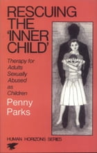 Rescuing the Inner Child: Therapy for Adults Sexually Abused as Children by Penny Parks