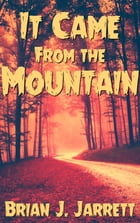 It Came From the Mountain by Brian J. Jarrett