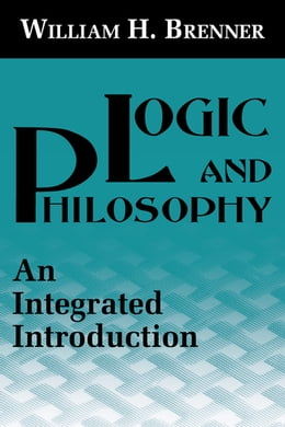 Book Logic and Philosophy: An Integrated Introduction by William H. Brenner