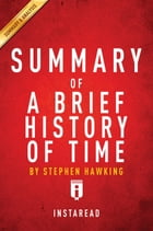 Summary of A Brief History of Time: by Stephen Hawking , Includes Analysis by Instaread Summaries