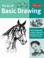 Art of Basic Drawing: Discover simple step-by-step techniques for drawing a wide variety of subjects in pencil by Walter Foster Creative Team