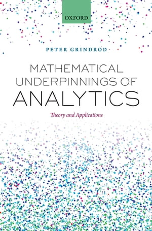 Mathematical Underpinnings of Analytics Theory and Applications