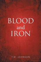 Blood and Iron by T.M. Johnson