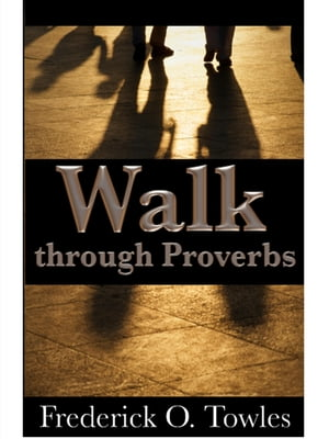 Walk Through Proverbs by Frederick O. Towles