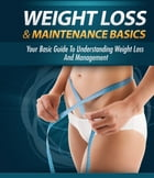 Weight Loss And Maintenance Basics by Anonymous