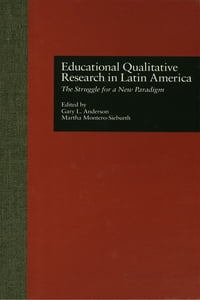 Educational Qualitative Research in Latin America: The Struggle for a New Paradigm