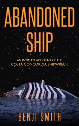 Abandoned Ship An Intimate Account of the Costa Concordia Shipwreck