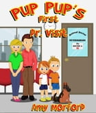 Pup Pup's First Dr. Visit: The Pup Pup Series by Amy Morford
