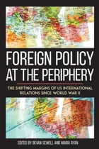Foreign Policy at the Periphery: The Shifting Margins of US International Relations since World War…