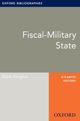 Book Fiscal-Military State: Oxford Bibliographies Online Research Guide by Mark Knights