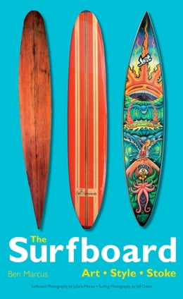 Book The Surfboard: Art, Style, Stoke by Ben Marcus